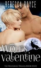 Wolf's Valentine - A Westervelt Wolves Holiday Story ebook by Rebecca Royce