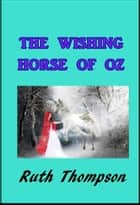 The Wishing Horse of Oz ebook by Ruth Plumly Thompson
