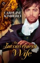 An Inconvenient Wife ebook by Caroline Kimberly