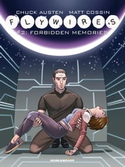 Flywires #2 : Forbidden Memories - Forbidden Memories ebook by Chuck Austen,Matt Cossin