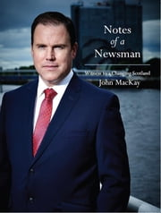 Notes of a Newsman: Witness to a Changing Scotland ebook by John MacKay