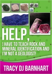 Help, I Have to Teach Rock and Mineral Identification and I'm Not a Geologist! ebook by Tracy DJ Barnhart