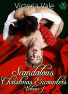 Scandalous Christmas Encounters (Volume 1) ebook by Victoria Vale