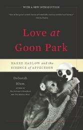 Love at Goon Park - Harry Harlow and the Science of Affection ebook by Deborah Blum