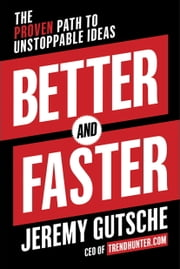Better and Faster - The Proven Path to Unstoppable Ideas ebook by Jeremy Gutsche