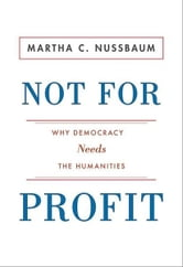 Not for Profit - Why Democracy Needs the Humanities (New in Paper) ebook by Martha C. Nussbaum