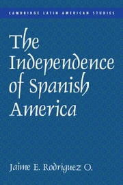 The Independence of Spanish America ebook by Rodríguez, Jaime E.