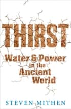 Thirst - Water and Power in the Ancient World ebook by Steven Mithen