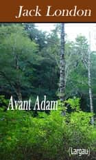 Avant Adam ebook by Jack London