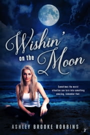 Wishin' on the Moon ebook by Ashley Brooke Robbins