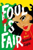 Foul is Fair - A Novel eBook by Hannah Capin