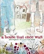 A House That Once Was ebook by Julie Fogliano, Lane Smith