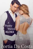 A Pretty Weird Bloke ebook by Portia Da Costa