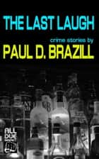 The Last Laugh: Crime Stories ebook by Paul D. Brazill