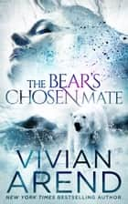 The Bear's Chosen Mate ebook by Vivian Arend