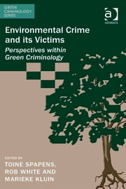 Environmental Crime and its Victims - Perspectives within Green Criminology ebook by Dr Marieke Kluin,Professor Rob White,Professor Toine Spapens,Dr Michael J Lynch,Professor Paul B Stretesky
