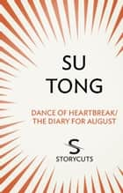 Dance of Heartbreak/The Diary for August (Storycuts) ebook by Su Tong