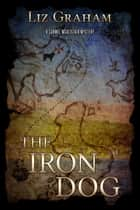 The Iron Dog ebook by Liz Graham