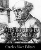 The Prophecies of Paracelsus ebook by Paracelsus