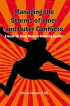 Managing the Storms of Inner and Outer Conflicts ebook by John Lee Peterson Jr. EdD.