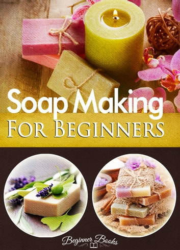 Soap Making for Beginners ebook by Helen Jade