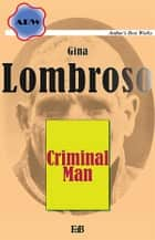 Criminal Man ebook by Gina Lombroso Ferrero