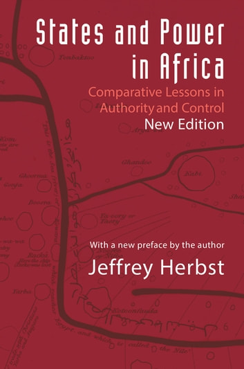 States and Power in Africa - Comparative Lessons in Authority and Control - Second Edition ebook by Jeffrey Herbst,Jeffrey Herbst