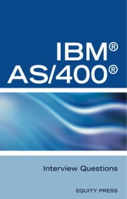 IBM®AS400® Interview Questions, Answers, and Explanations: Unofficial IBM AS/400 Certification Review ebook by Sanchez, Terry