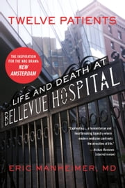 Twelve Patients - Life and Death at Bellevue Hospital (The Inspiration for the NBC 電子書 by Eric Manheimer