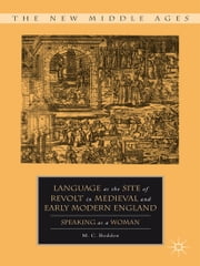 Language as the Site of Revolt in Medieval and Early Modern England - Speaking as a Woman ebook by M. Bodden