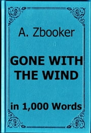 Mitchell: Gone With the Wind in 1,000 Words ebook by Alex Zbooker