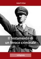 Il Testamento di un feroce criminale ebook by Adolf Hitler