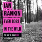 Even Dogs in the Wild - The No.1 bestseller (Inspector Rebus Book 20) audiobook by Ian Rankin