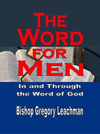 The Word for Men eBook by Bishop Gregory Leachman