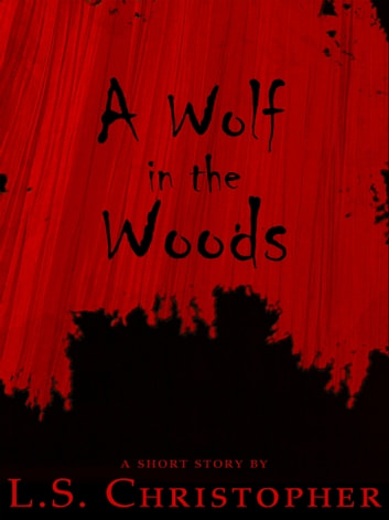 A Wolf in the Woods ebook by L.S. Christopher