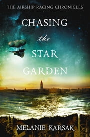 Chasing the Star Garden - The Airship Racing Chronicles, #1 ebook by Melanie Karsak