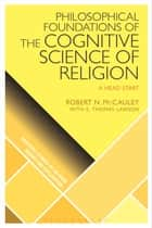 Philosophical Foundations of the Cognitive Science of Religion - A Head Start ebook by Robert N. McCauley, E. Thomas Lawson