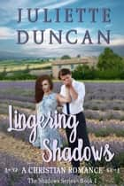 Lingering Shadows - A Christian Romance - The Shadows Series, #1 ebook by Juliette Duncan