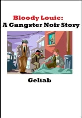 Bloody Louie: A Gangster Noir Story ebook by Geltab
