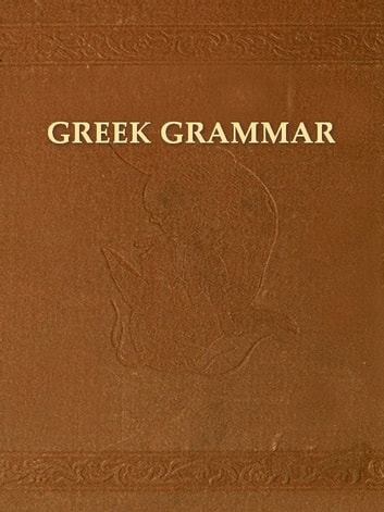 Greek in a Nutshell, An Outline of Greek Grammar with Brief Reading Lessons; Designed for Beginners in the New Testament ebook by James Strong