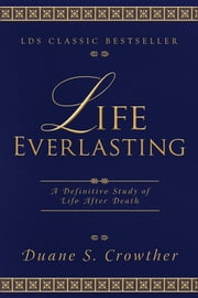 Life Everlasting ebook by Duane S. Crowther