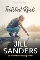 Twisted Rock - A Stoneport Manor Mystery ebook by Jill Sanders