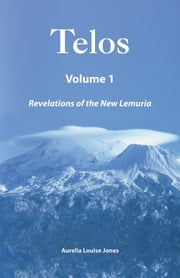 Telos Volume 1: Revelations of the New Lemuria ebook by Aurelia Louise Jones