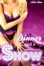 Dinner And A Show ebook by Aster Zhen