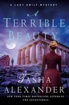 A Terrible Beauty - A Lady Emily Mystery ebook by Tasha Alexander