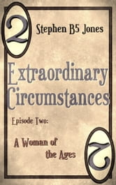 Extraordinary Circumstances: 2 A Woman of the Ages ebook by Stephen B5 Jones