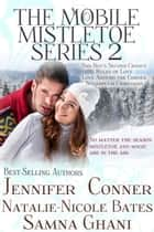 The Mobile Mistletoe Series (Books 5-8) ebook by Jennifer Conner, Natalie-Nicole Bates, Samna Ghani