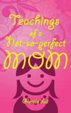 Teachings of a Not-So-Perfect Mom ebook by Glenice Lui