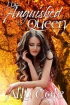 The Anguished Queen - Annarii Fae Series, #0.5 ebook by Ally Cole