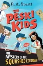 The Peski Kids 1: The Mystery of the Squashed Cockroach ebook by R.A. Spratt